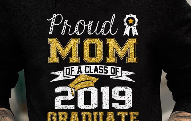 Hot Proud Mom Of A Class Of 2019 Graduate shirt