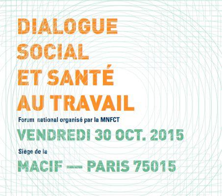 M.N.F.C.T., Forum international, « Dialogue social et santé au travail », le 30 octobre 2015.