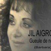 "JIL AIGROT ""Gueule de nuit"" Barbara ."