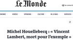 Merci à Michel Houellebecq pour sa tribune dans Le Monde sur la mort de Vincent Lambert