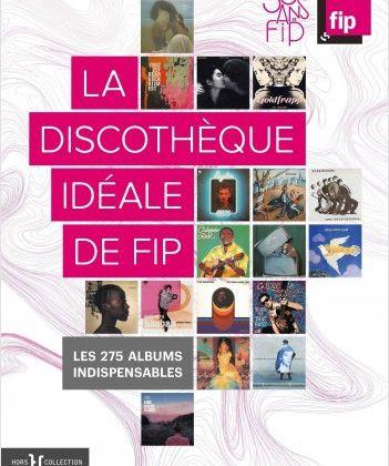 La discothèque idéale de la station FIP : 275 albums indispensables.