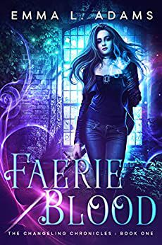 Faerie Blood (The Changeling Chronicles #1) by Emma L. Adams