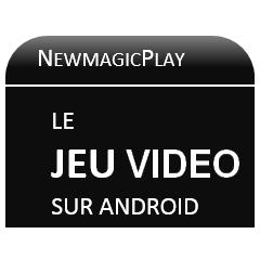 NewmagicPlay - Le jeu vidéo sur Android