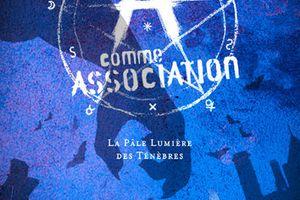 A comme Association, tome 1 : La pâle lumière des ténèbres - Erik L'HOMME