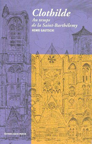 Clothilde: au temps de la Saint-Barthélemy, de Henri Gautschi
