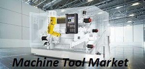Machine Tool Industry Analysis, Size, Growth, Trends and Forecast to 2021