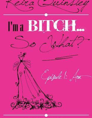 I'm a Bitch... So What?, tome 1 : Ava de Keira Quinsley