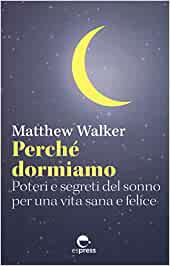 MATTHEW WALKER: PERCHE' DORMIAMO