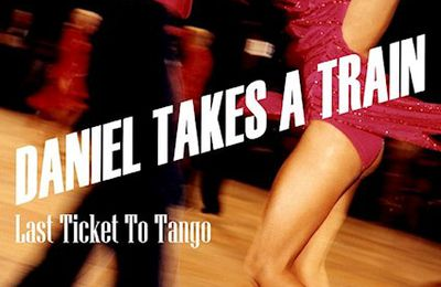 💿 Daniel Takes A Train • Last Ticket To Tango