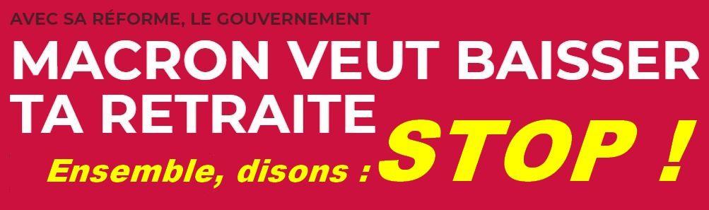 Retraites : bloquer le projet de Macron... et revendiquer l'amélioration du système actuellement en place !
