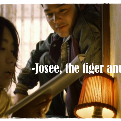[Remontée à la surface] Josee, the Tiger and the Fish  ジョゼと虎と魚たち