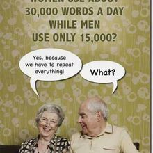 Do you know that women use about 30000 words a day while men use only 10000 ?