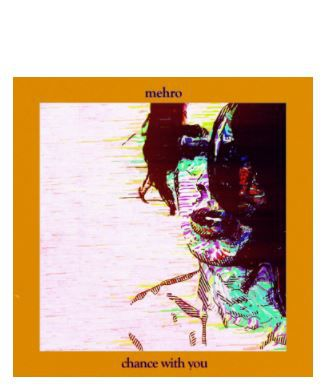MEHRO ~ CHANCE WITH YOU