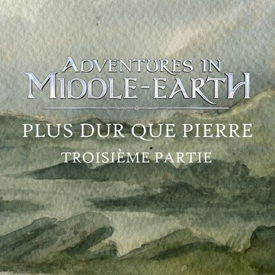 CR Adventures in Middle-Earth : Plus dur que pierre (03)