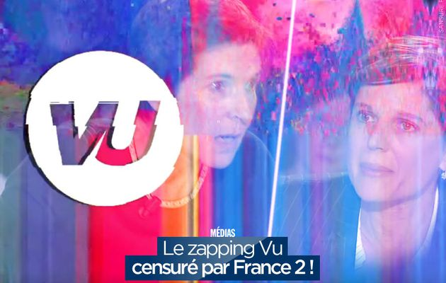 Le zapping Vu censuré par France 2 ! #censure
