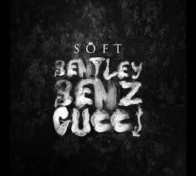 Soft - Bentley Benz & Gucci [Official Audio]