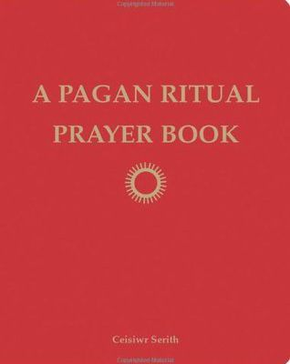 Read A Pagan Ritual Prayer Book by Ceisiwr Serith Book Online or Download PDF