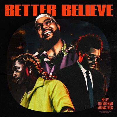 Belly, The Weeknd & Young Thug ''Better Believe''