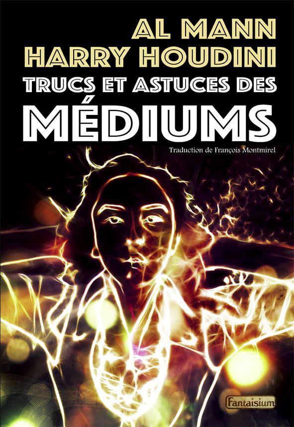 Juin 2020 : Trucs et astuces des médiums, par Houdini et Mann