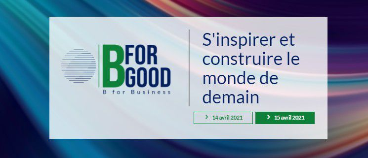 Marketing Event : Avril 2021, 14 au 15 avril 2021, B for Good S'INSPIRER ET CONSTRUIRE LE MONDE DE DEMAIN