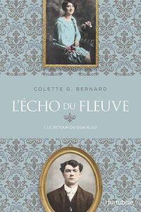 *L'ÉCHO DU FLEUVE, T1, Le retour du geai bleu*Colette G Bernard*Éditions Hurtubise*