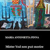 """CriticaLetteraria: Maria Antonietta Pinna, """"Mr Yod non può morire"""""""