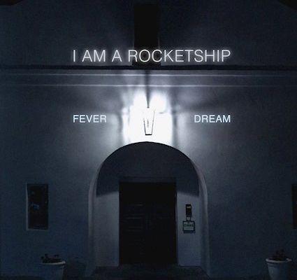 I Am a Rocketship ~ Fever Dream