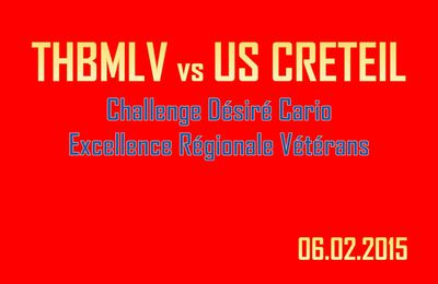 Vétérans THBMLV vs CRETEIL (Région - 06.02.2015)