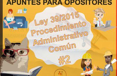 Apuntes para Opositores: Ley 39/2015, de 1 de octubre, del Procedimiento Administrativo Común - PARTE 2/2
