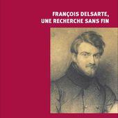 FRANÇOIS DELSARTE, UNE RECHERCHE SANS FIN, Christophe Damour, Franck Waille