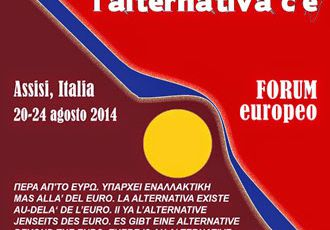 OLTRE L'EURO, L'ALTERNATIVA C'È. Forum europeo. Assisi 20-24 agosto 2014