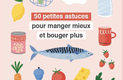 50 petites astuces pour manger mieux et bouger plus