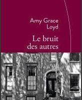 Le bruit des autres - Amy Grace Loyd