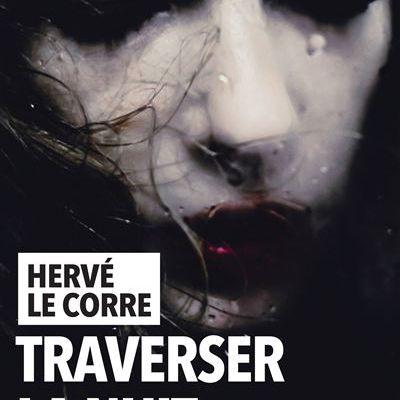 Traverser la nuit, d'Hervé LE CORRE