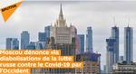 Moscou dénonce «la diabolisation» de la lutte russe contre le Covid-19 par l'Occident