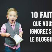 10 faits que vous ignorez sur le blogging ! - Overblog France