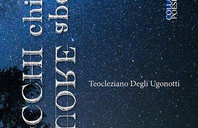 È uscita «a OCCHI chiusi. a CUORE aperto», silloge poetica di Teocleziano Degli Ugonotti