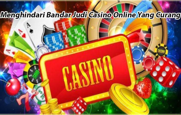Menghindari Bandar Judi Casino Online Yang Curang