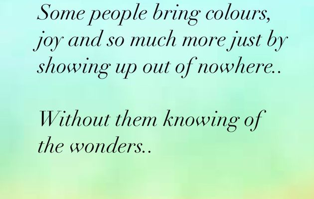 Some people bring colors, joy and so much more ..