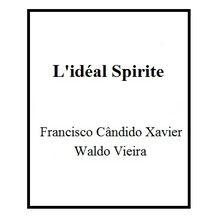 CHEMINS DROITS, IDEAL SPIRITE, FRANCISCO CANDIDO XAVIER WALDO VEIRA