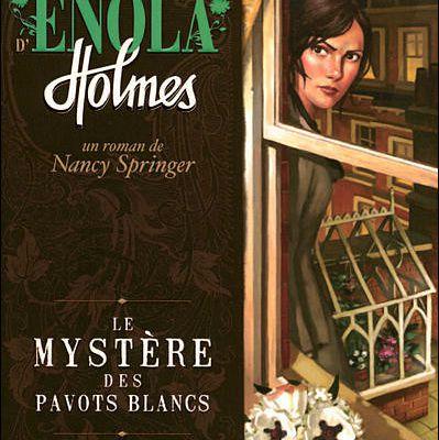 Les enquêtes d'Enola Holmes, Tome 3 : Le mystère des pavots blancs – Nancy Springer