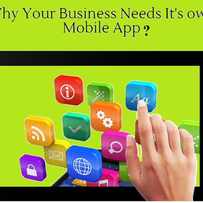 Your Business Needs its Own Mobile App, Why?