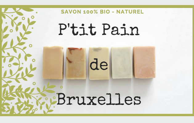 P'TIT PAIN DE BRUXELLES : SAVONS ECOLOGIQUES
