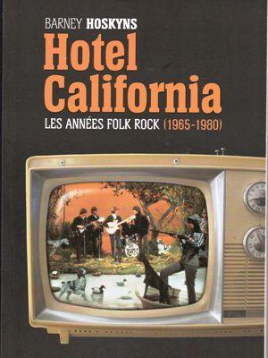 Barney HOSKYNS : Hôtel California. Les années Folk-Rock 1965-1980.