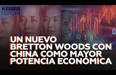 Keiser Report - Un nuevo bretton woods con china como mayor potencia económica