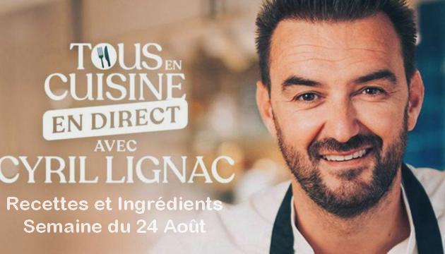 Tous en Cuisine avec Cyril Lignac : Recette et Ingrédients de la Semaine du 24 août !