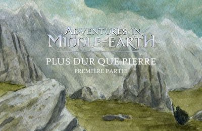 CR Adventures in Middle-Earth : Plus dur que pierre (1/4)