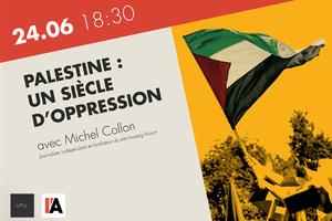 Palestine, un siècle d'oppression