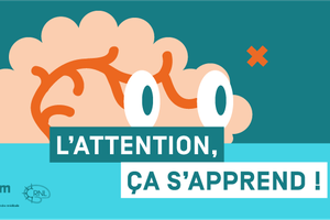 L'attention ça s'apprend ! 1er  MOOC sur la maitrise de l'attention - Réseau Canopé-CNRL Inserm
