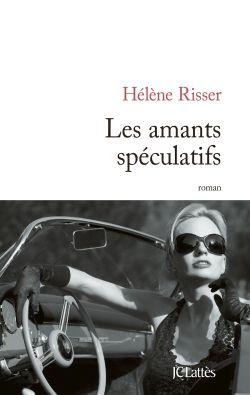 Les amants spéculatifs - Hélène Risser